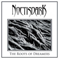 NOCTISDARK - The Roots Of Dreamers